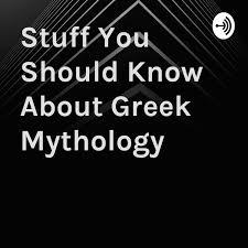 Stuff You Should Know About Greek Mythology