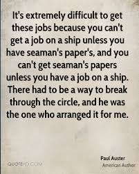 paul auster quotes quotehd it s extremely difficult to get these jobs because you can t get a job on