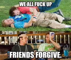 FRIENDS FORGIVE memes | quickmeme via Relatably.com