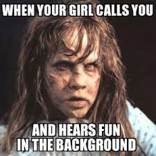 When your girl calls you And hears fun in the background via Relatably.com