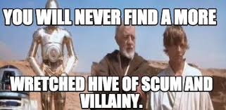 Meme Maker - You will never find a more wretched hive of scum and ... via Relatably.com