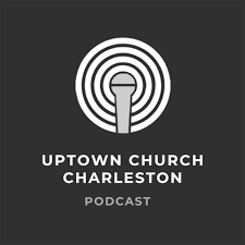UPTOWN CHURCH - Podcast