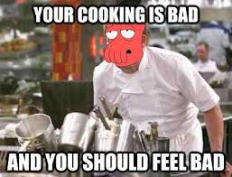 zoidberg-your-cooking-is-bad-and-you-should-feel-bad.jpg via Relatably.com
