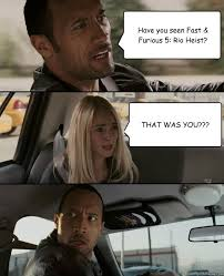 Have you seen Fast & Furious 5: Rio Heist? THAT WAS YOU??? - The ... via Relatably.com