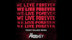 The Prodigy - <b>We Live Forever</b> (Teddy Killerz Remix) (Official Audio ...