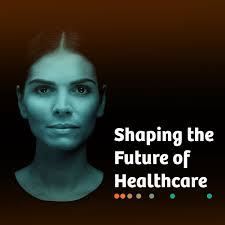 Shaping The Future Of Healthcare