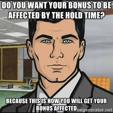 Do you want your bonus to be affected by the hold time? Because ... via Relatably.com