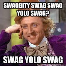 Swaggity swag swag yolo swag? SWAG YOLO SWAG - Condescending ... via Relatably.com