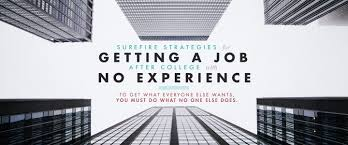surefire strategies for getting a job after college no surefire strategies for getting a job after college no experience