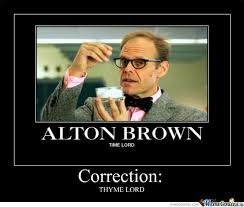Alton Brown and Doctor Who in one meme. I thought perfection wasn ...