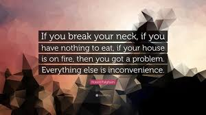 robert fulghum quote if you break your neck if you have nothing robert fulghum quote if you break your neck if you have nothing to