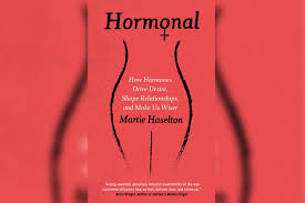 <b>Hormonal</b> by Martie <b>Haselton</b> - review: a timely biology lesson on ...