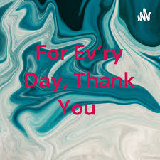 For Ev'ry Day, Thank You