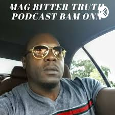 THE MAG BITTER TRUTH FIRST PODCAST