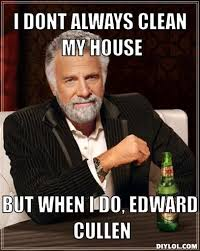 meme-meme-generator-i-dont-always-clean-my-house-but-when-i-do-edward-cullen-f3e37d.jpg via Relatably.com