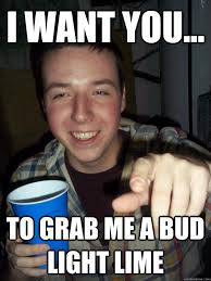 I want you... To grab me a Bud Light Lime - PAT MEME - quickmeme via Relatably.com