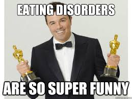 Eating disorders are so super funny - Seth What-an-Asshole ... via Relatably.com