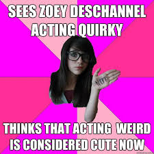 Sees zoey deschannel acting quirky Thinks that acting weird is ... via Relatably.com