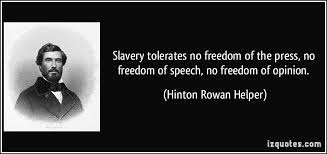Slavery tolerates no freedom of the press, no freedom of speech ...