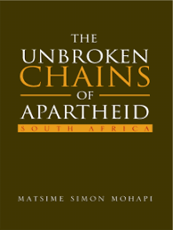 The Unbroken Chains of Apartheid by <b>Matsime Simon Mohapi</b> ...