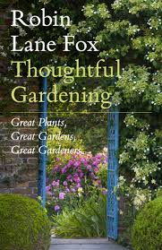 thoughtful gardening great plants great gardens great gardeners thoughtful gardening great plants great gardens great gardeners amazon co uk robin lane fox 9781846142895 books