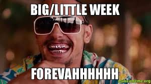 BIG/LITTLE WEEK FOREVAHHHHHH - | Make a Meme via Relatably.com