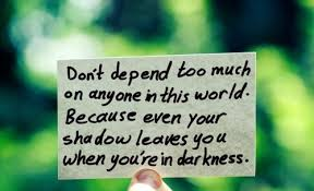 Image result for don't depend too much on anyone in this world because even