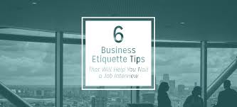 business etiquette tips that will help you nail a job interview 6 business etiquette tips that will help you nail a job interview kristen hadeed
