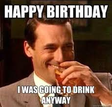 happybirthdaydrinkingmeme - random, funny bday memes | Funny ... via Relatably.com