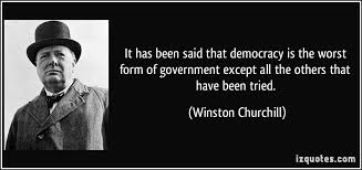 It has been said that democracy is the worst form of government ...