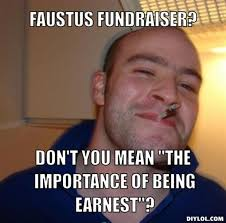 "DIYLOL - Faustus Fundraiser? Don't you mean ""The Importance of ... via Relatably.com"