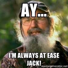 Ay... I'm always at ease jack! - Duck Dynasty - Uncle Si   Meme ... via Relatably.com