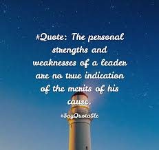 quote about quote the personal strengths and weaknesses of a quote quote the personal strengths and weaknesses of a leader are no true indication