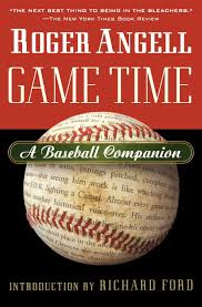 game time a baseball companion roger angell steve kettmann game time a baseball companion roger angell steve kettmann richard ford 9780156013871 com books