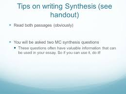 what is a synthesis essay eng  synthesis essay a synthesis  tips on writing synthesis see handout read both passages obviously you will