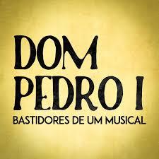 Dom Pedro I - Bastidores de um Musical