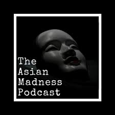 The Asian Madness Podcast