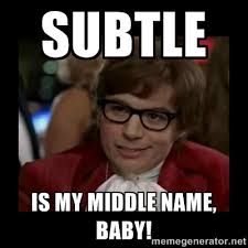 subtle is my middle name, baby! - Dangerously Austin Powers | Meme ... via Relatably.com