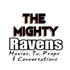 The Mighty Ravens - Movies, Tv, Props & Conversations