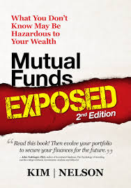 mutual funds exposed 2nd edition what you don t know be mutual funds exposed 2nd edition what you don t know be hazardous to your wealth wealth management kenneth a kim william r nelson 9780990824916