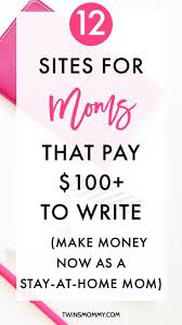 money making secrets every blogger should know extra money 12 sites for moms that pay 100 to write make money now as a stay