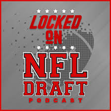 Locked On NFL Draft - Daily Podcast On The NFL Draft, College Football & The NFL
