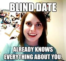 Blind date Already knows everything about you. - Overly Attached ... via Relatably.com