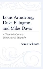 <b>Louis Armstrong</b>, <b>Duke Ellington</b>, and Miles Davis: A Twentieth ...