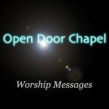 Open Door Chapel Worship Messages