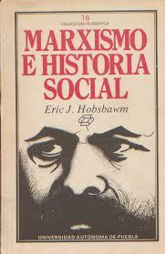 """Marxismo e Historia Social"" - libro de Eric J. Hobsbawm - editado en México en 1983 - Recopilación de textos del autor (link de descarga actualizado) Images?q=tbn:ANd9GcRrJc8hJtER8LWLRTxh6HJbWT4QxJdk5fNhUNXWLgcfLDwKfPfsJA"