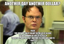 Another day another dollar? False. The average sales salary in the ... via Relatably.com