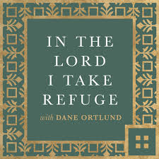 In the Lord I Take Refuge: Daily Devotions Through the Psalms with Dane Ortlund