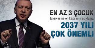 Erdoğan: 3 çocuk hem de hemen