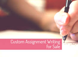 Custom Assignment Writing for Sale Custom Essay Writing Service